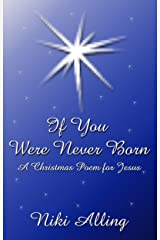 If You Were Never Born - A Christmas Poem for Jesus Kindle Edition