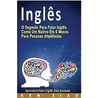 Inglês: O Segredo Para Falar Inglês Como Um Nativo Em 6 Meses Para Pessoas Atarefadas, Aprenda a Falar Inglês Com Sucesso