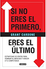 Si no eres el primero, ¡eres el último!: Estrategias de ventas para dominar al mercado y vencer a tu competencia / If You're Not First, You're Last (Spanish Edition) Paperback