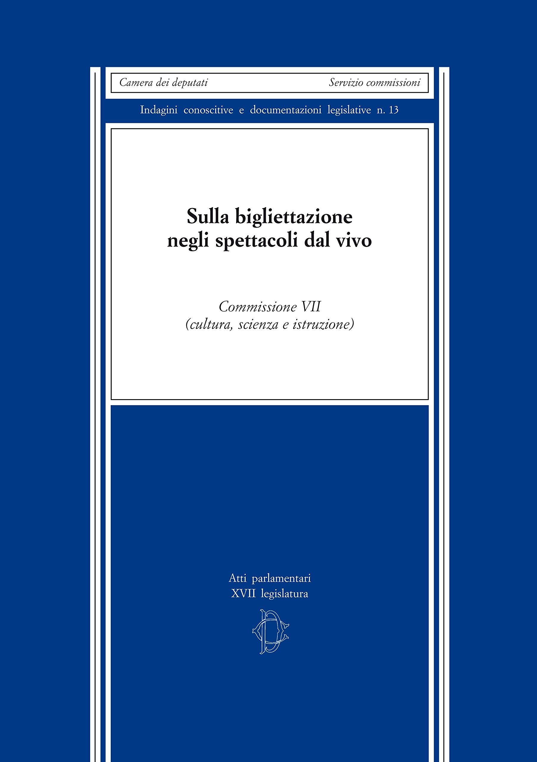Sulla bigliettazione negli spettacoli dal vivo Copertina flessibile – 31 dic 2017 AA.VV. Camera dei Deputati 8892003305 Italia