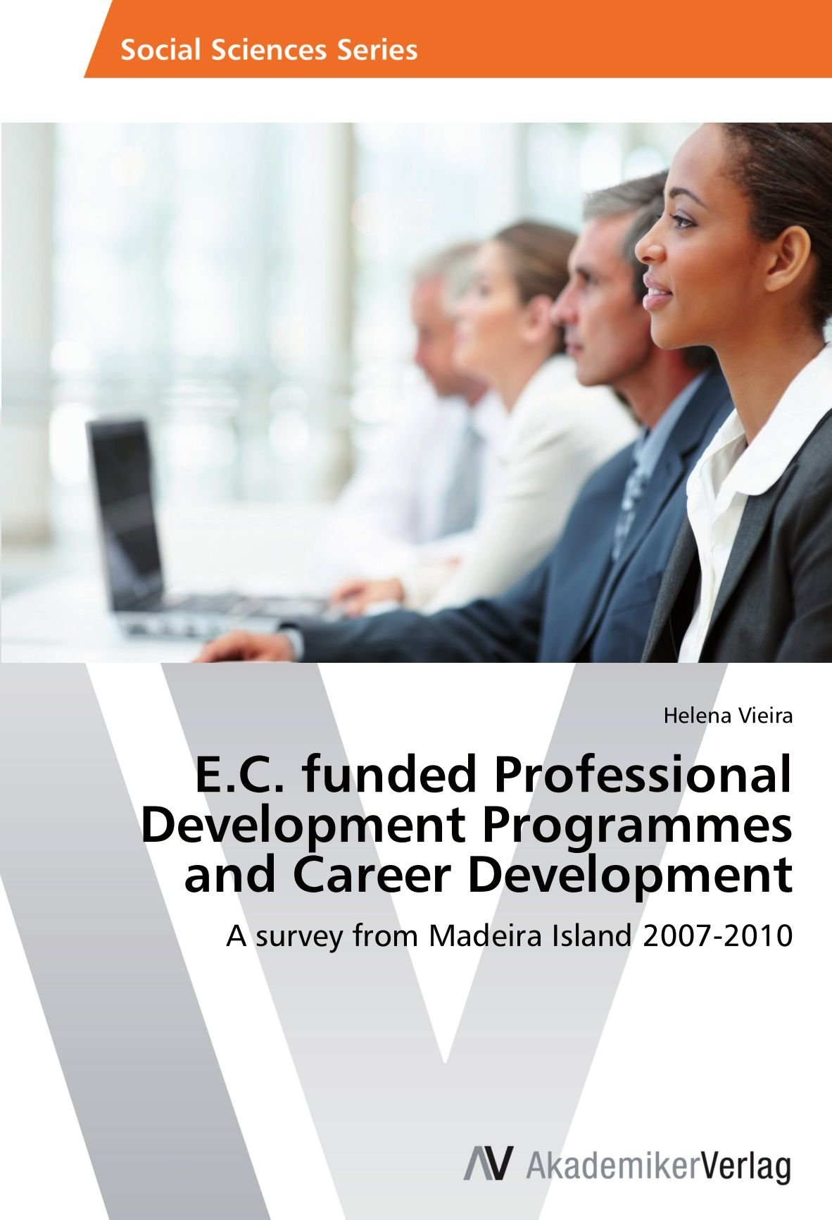 E.C. funded Professional Development Programmes and Career Development: A survey from Madeira Island 2007-2010 pdf epub