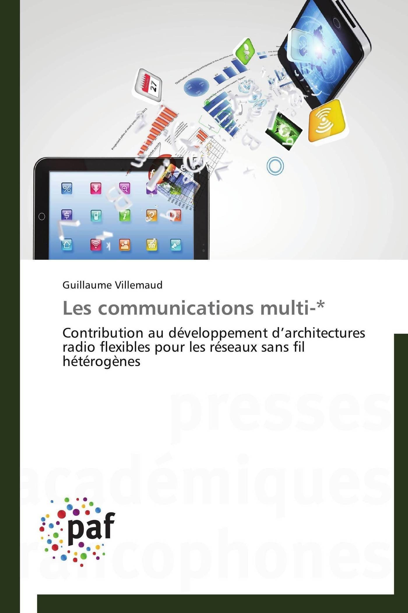 Read Online Les communications multi-*: Contribution au développement d'architectures radio flexibles pour les réseaux sans fil hétérogènes (Omn.Pres.Franc.) (French Edition) PDF