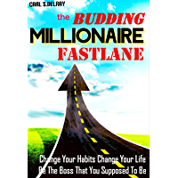 The Budding Millionaire Fastlane Handbook: Change Your Habits,Change Your Life,Be The Boss That You Supposed To Be…