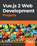 Vue.js 2 Web Development Projects: Learn Vue.js by building 6 web apps