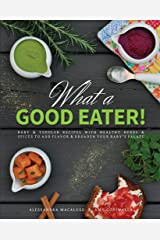 What a Good Eater!: Baby and toddler recipes with healthy herbs and spices to add flavor and broaden your baby's palate Kindle Edition