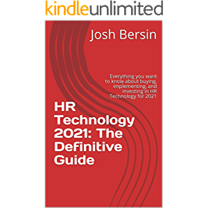 HR Technology 2021: The Definitive Guide: Everything you want to know about buying, implementing, and investing in HR…
