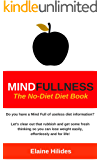 MindFullness: The No-Diet Diet Book: Do you have a mind full of useless diet information?  Let's clear out that rubbish and get some fresh thinking!