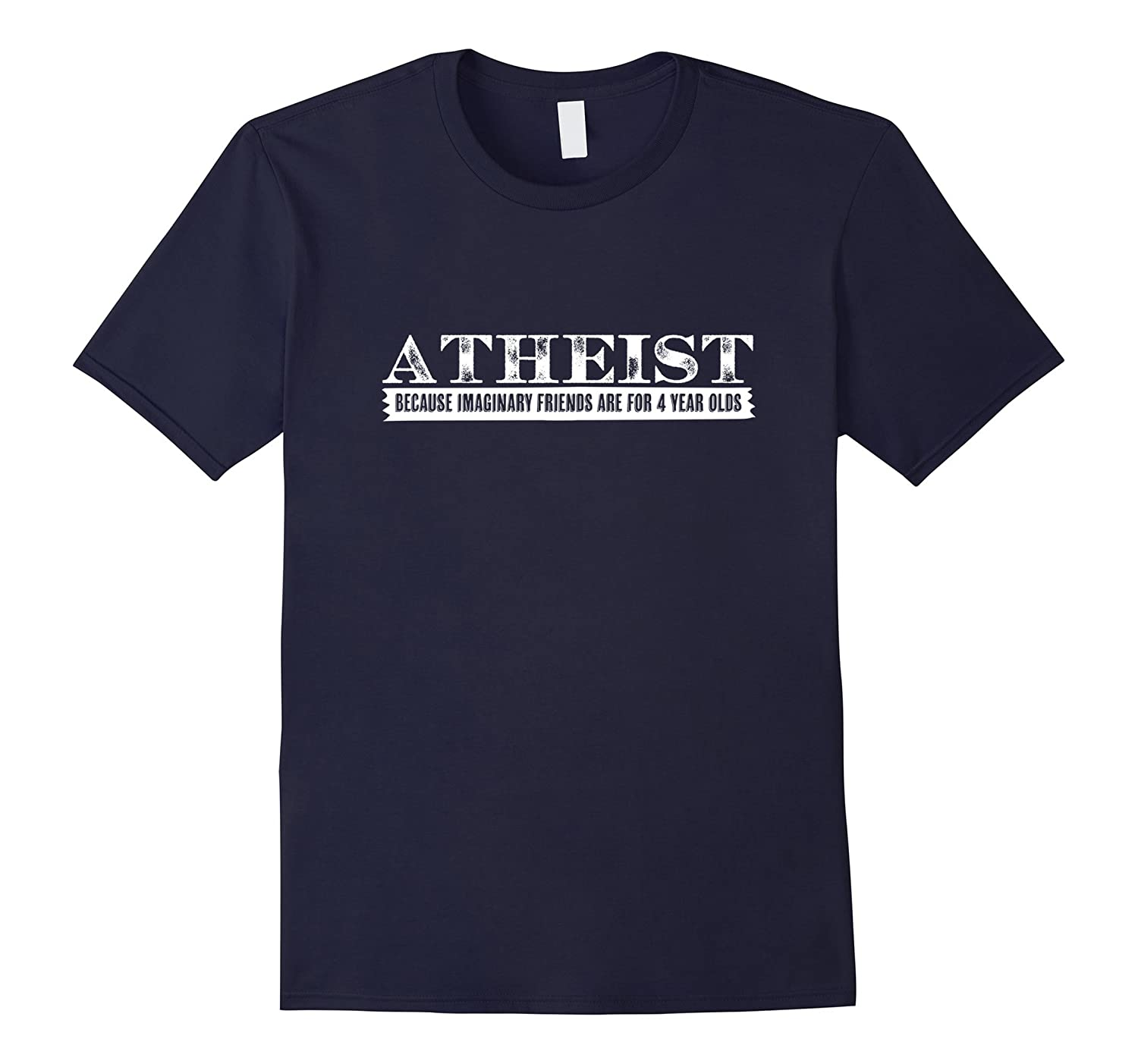 Atheist Because Imaginary Friends Are for 4 Year Olds Tshirt-TD