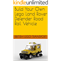 Build Your Own Lego Land Rover Defender Road Rail Vehicle (British Lego Transport Book 16) (English Edition)