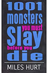 1001 Monsters You Must Slay Before You Die Kindle Edition