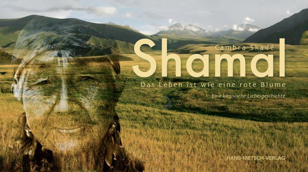 Shamal- Das Leben ist wie eine rote Blume- Eine kirgisische Liebesgeschichte