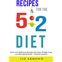 Recipes for the 5:2 Diet - Over 100 Delicious Recipes for Easy Weight Loss: 5:2 Quick Start - Calorie Counter (5:2 Fast Diet Book 1)
