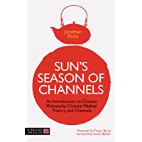Sun's Season of Channels: An Introduction to Chinese Philosophy, Chinese Medical Theory, and Channels (English Edition)
