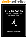 0 - 7 Seconds : The Key's to Developing the Soccer Brain (English Edition)