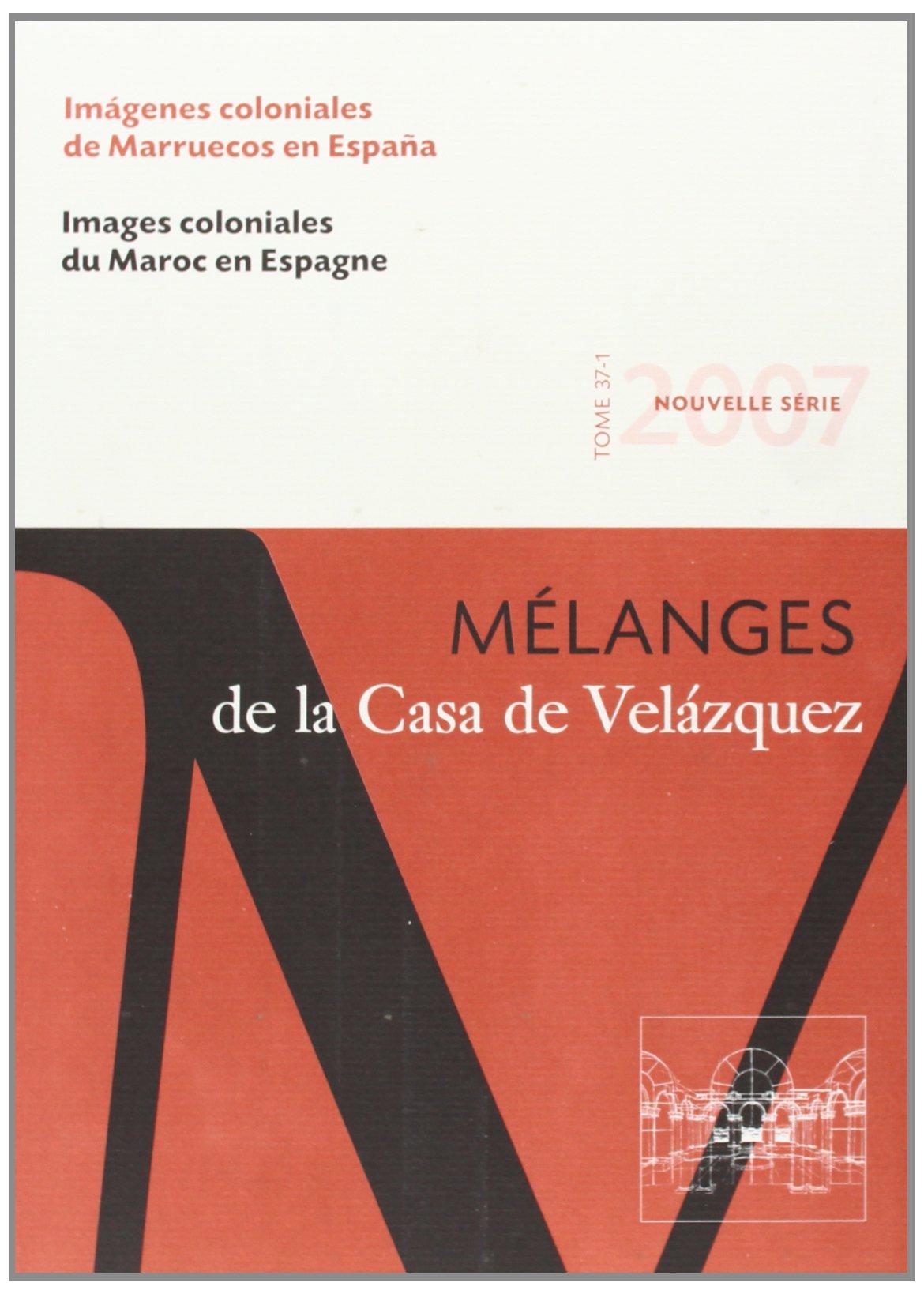 Imágenes coloniales de Marruecos en España: Mélanges de la Casa de Velázquez 37-1: Amazon.es: Arias Anglés, Enrique . . . [et al. ]: Libros