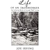 """Life Of An Ironworker: The Collected Works Of Joseph """"Red"""" Irving"""