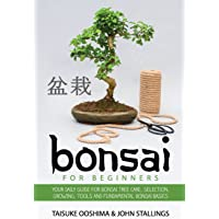 Bonsai for Beginners Book: Your Daily Guide for Bonsai Tree Care, Selection, Growing, Tools and Fundamental Bonsai…