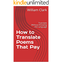 How to Translate Poems That Pay: Translate Without Knowing the Language (English Edition)