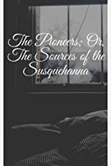 The Pioneers; Or, The Sources of the Susquehanna Kindle Edition