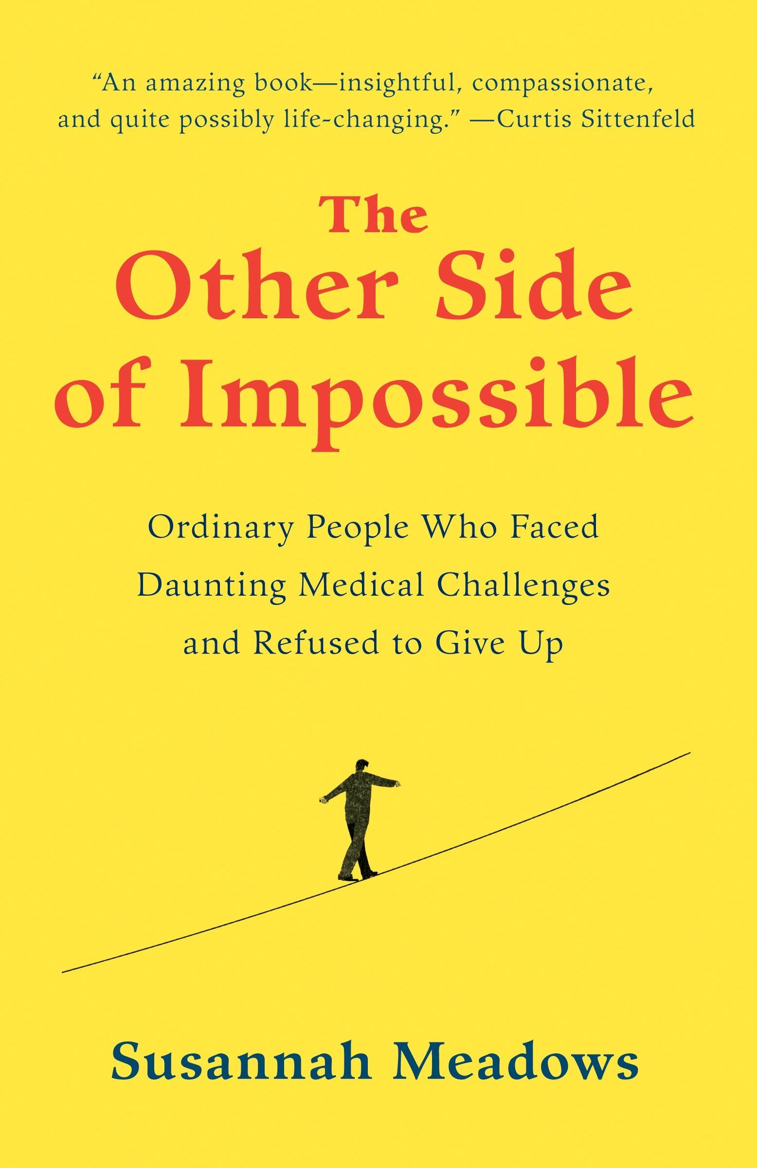 The Other Side of Impossible: Ordinary People Who Faced Daunting Medical Challenges and Refused to Give Up Paperback – February 13, 2018 Susannah Meadows Random House Trade Paperbacks 0812996488 Healing