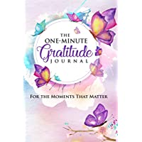 The One-Minute Gratitude Journal: For the Moments That Matter: A 52 Week Guide to...