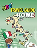 Kids' Travel Guide - Rome: The fun way to discover Rome-especially for kids: 7 (Kids' Travel Guide series) (Kids' Travel Guide series) (Kids' Travel Guide sereis)