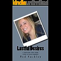 Lustful Desires: A Shocking True Crime Story of Mass Murder