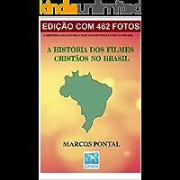A HISTÓRIA DOS FILMES CRISTÃOS NO BRASIL: EDIÇÃO COM 462 FOTOS