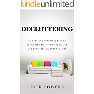Decluttering: An Easy and Practical Step-by-Step Guide to Simplify Your Life and Stop Feeling Overwhelmed: How to Win…