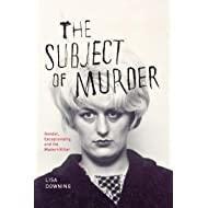 The Subject of Murder: Gender, Exceptionality, and the Modern Killer