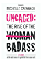 Uncaged: The Rise of the Badass: 26 Stories of the Wild Woman to Ignite the Fire in your Soul