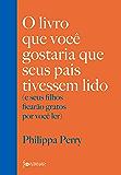 O livro que você gostaria que seus pais tivessem lido: (e seus filhos ficarão gratos por você ler) (Portuguese Edition)