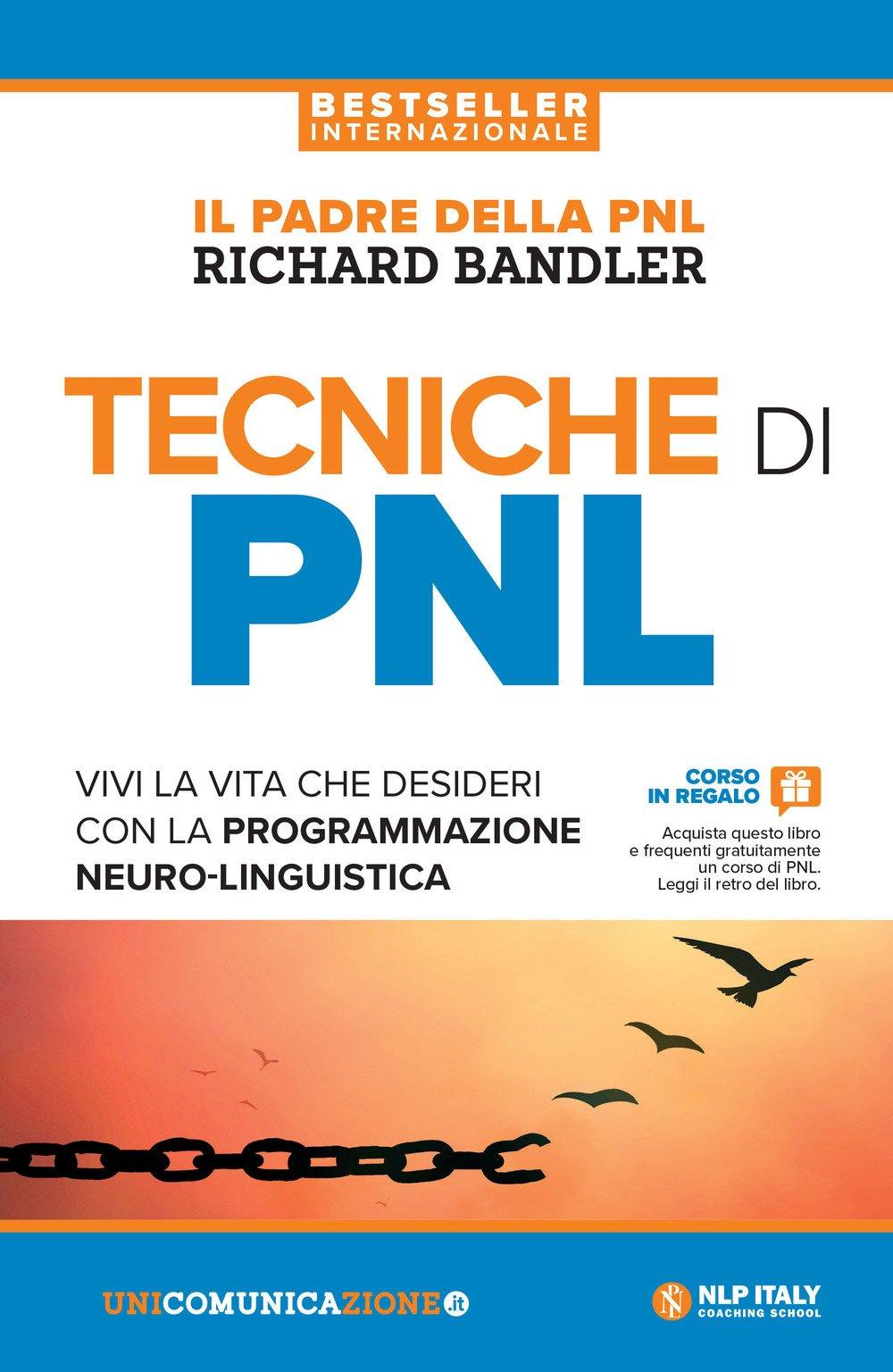 Tecniche di PNL. Vivi la vita che desideri con la programmazione neuro-linguistica Copertina flessibile – 26 apr 2018 Richard Bandler Unicomunicazione.it 8833620212 Manuali