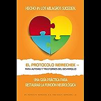 El Protocolo Nemechek™ Para Autismo y Trastornos del Desarrollo: Una Guía Práctica Para Restaurar La Función Neurológica