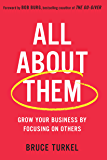 All about Them: Grow Your Business by Focusing on Others