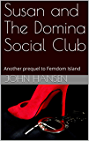 Susan and The Domina Social Club: Another prequel to Femdom Island (English Edition)