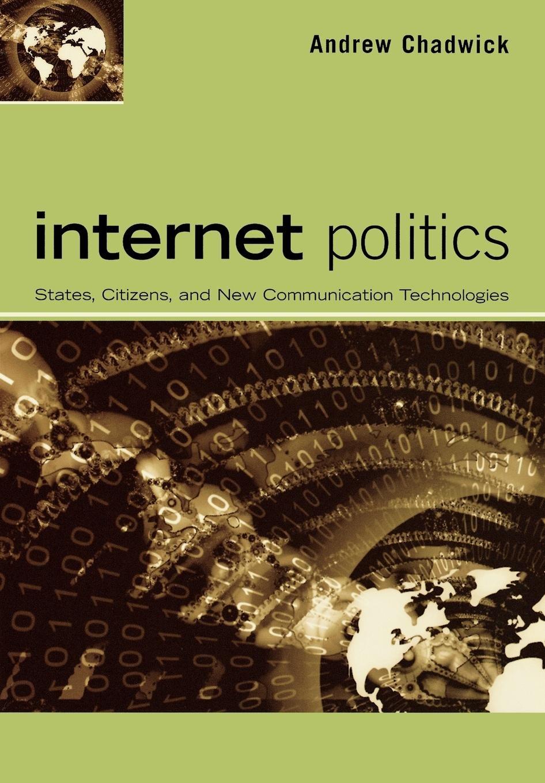 Internet Politics: States, Citizens, and New Communication Technologies por Andrew Chadwick