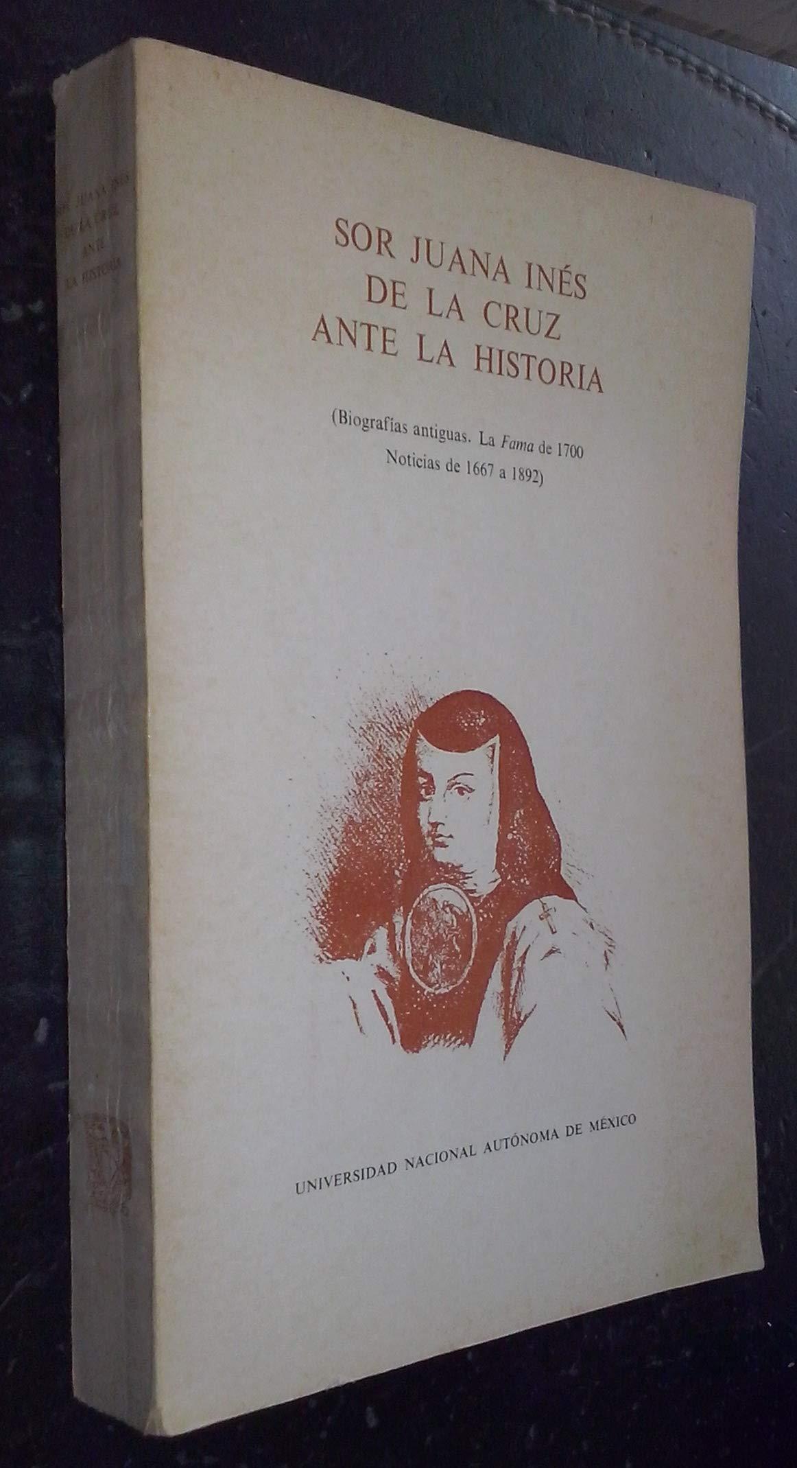 Sor Juana Inés De La Cruz Ante La Historia Biografías Antiguas La Fama De 1700 Noticias De 1667 A 1892 Estudios De Literatura Spanish Edition Francisco De La Maza Elias Trabulse 9789685827591 Books