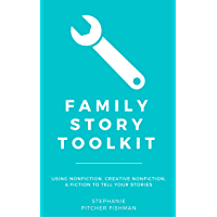 Family Story Toolkit: Using Nonfiction, Creative Nonfiction, and Fiction to Tell Your Stories (Quick & Easy Guides for Genealogists Book 4) (English Edition)