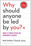 Why Should Anyone Be Led by You? With a New Preface by the Authors: What It Takes to Be an Authentic Leader