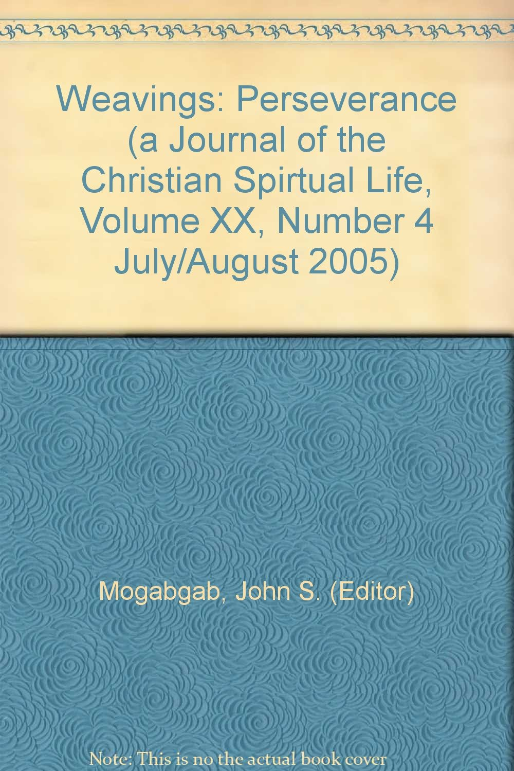 Weavings: Perseverance (a Journal of the Christian Spirtual Life, Volume XX, Number 4 July/August 2005)