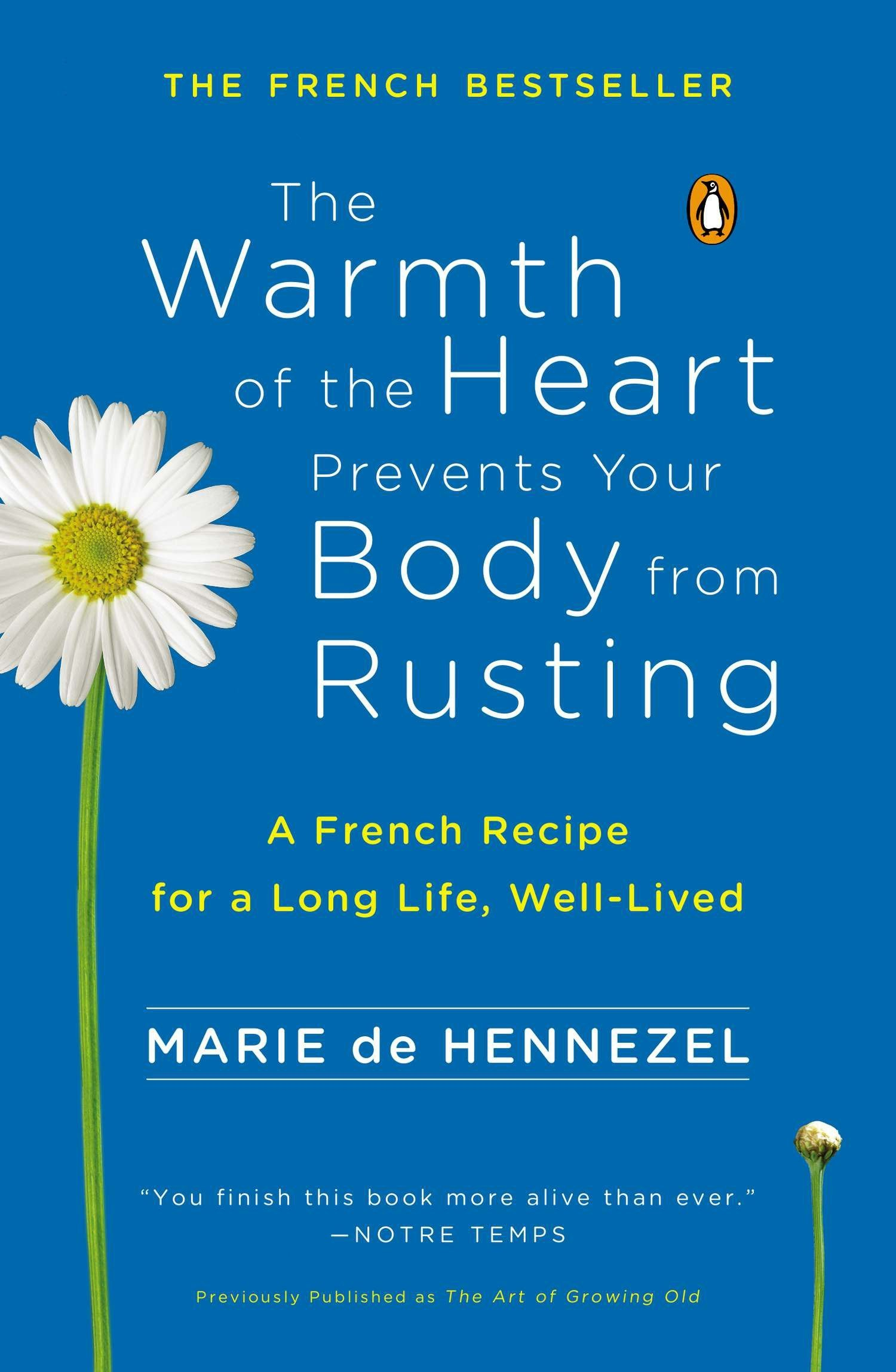 The Warmth of the Heart Prevents Your Body from Rusting: A French Recipe for a Long Life, Well-Lived PDF