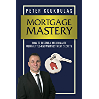 Mortgage Mastery: How to Become a Millionaire Using Little-Known Investment Secrets (English Edition)