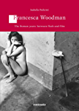 Francesca Woodman The Roman years: between flesh and film