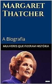 Margaret Thatcher: A Biografia (Mulheres que Fizeram História)
