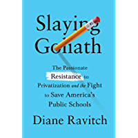 Slaying Goliath: The Passionate Resistance to Privatization and the Fight to Save America's Public Schools (English Edition)