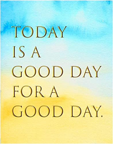 Amazon com: Today Is A Good Day For A Good Day Quote Motivation Art
