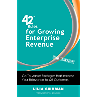 42 Rules for Growing Enterprise Revenue (2nd Edition): Go-To-Market Strategies that Increase Your Relevance to B2B Customers