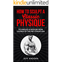 How To Sculpt a Classic Physique: Techniques and Wisdom From Legends of the Pre-Steroid Era