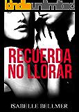 Recuerda no llorar (Spanish Edition)